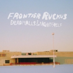 Deadmalls & Nightfalls by Frontier Ruckus