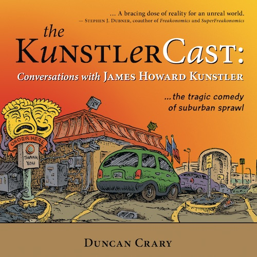Book Cover: The KunstlerCast, by Duncan Crary (New Society Publishers, 2011) Paperback – 320 pages 6 Inches × 6 Inches (w × h) Weight: 261 Grams ISBN: 9780865716933